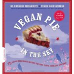 Vegan Pie in the Sky: 75 Out-of-This-World Recipes for Pies