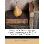 Annals Of Philadelphia, And Pennsylvania, In The Olden Time