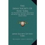 【预订】The Japan Society of New York: To Promote Friendly Rela