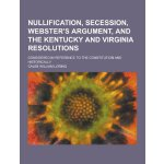 Nullification, Secession, Webster's Argument, and the Kentu
