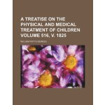 A treatise on the physical and medical treatment of childre