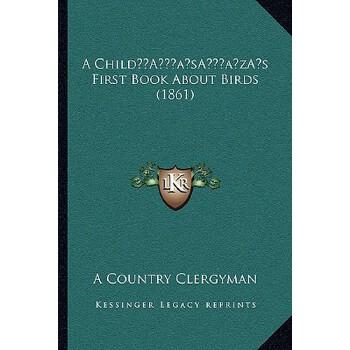 【预订】A Childa Acentsacentsa A-Acentsa Acentss First Book about Birds (1861) 9781166440626 美国库房发货,通常付款后3-5周到货!