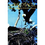 The Bald Eagle: Haunts and Habits of a Wilderness Monarch [
