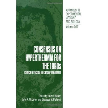 Consensus on Hyperthermia for the 1990s: Clinical Practice in Cancer Treatment (Advances in Experimental Medicine and Biology) [ISBN: 978-1468457681] 美国发货无法退货,约五到八周到货