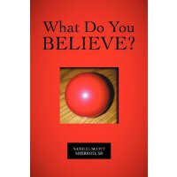 What Do You Believe? [ISBN: 978-1469134864]