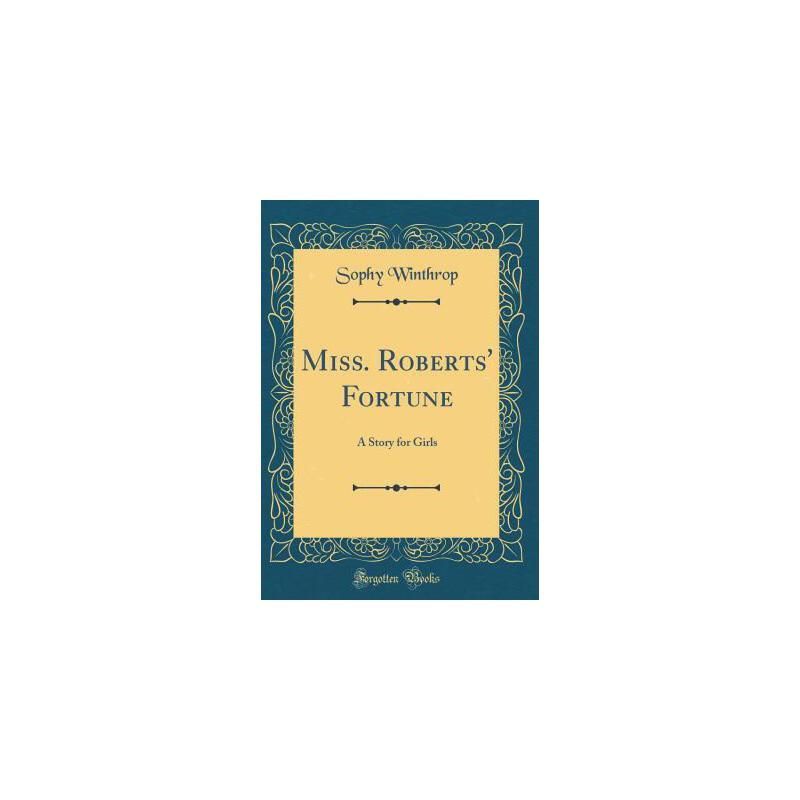 【预订】Miss. Roberts' Fortune: A Story for Girls (Classic Reprint) 预订商品,需要1-3个月发货,非质量问题不接受退换货。