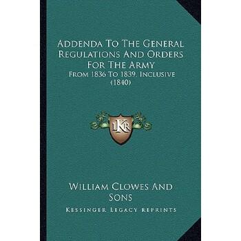 【预订】Addenda to the General Regulations and Orders for the Army: From 1836 to 1839, ... 9781164559146 美国库房发货,通常付款后3-5周到货!