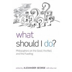 【预订】What Should I Do?: Philosophers on the Good, the Bad, a