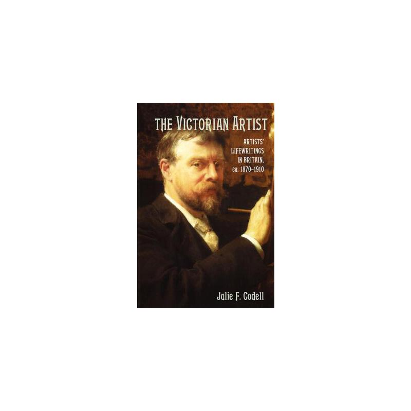 【预订】The Victorian Artist: Artists' Life Writings in Britain, C.1870 1910 9781107407404 美国库房发货,通常付款后3-5周到货!