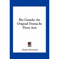 【�A�】Rio Grande: An Original Drama in Three Acts 978116374932