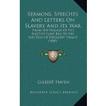 【预订】Sermons, Speeches and Letters on Slavery and Its War: F