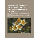 Memoirs of the Public and Private Life of Napoleon Bonapart