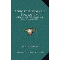 【预订】A Short History of Puritanism: A Handbook for Guilds an