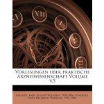 Vorlesungen uber praktische Arzneiwissenschaft Volume v.5 (
