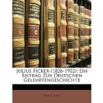【预订】Julius Ficker (1826-1902): Ein Beitrag Zur Deutschen Ge