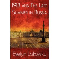 1918 and the Last Summer in Russia [ISBN: 978-1462613243]