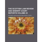 The Scottish law review and Sheriff Court reports Volume 23