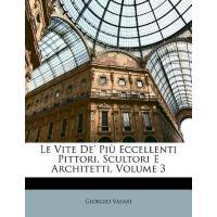 【预订】Le Vite de' Piu Eccellenti Pittori, Scultori E Architet