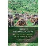【预订】Climate Without Nature: A Critical Anthropology of the
