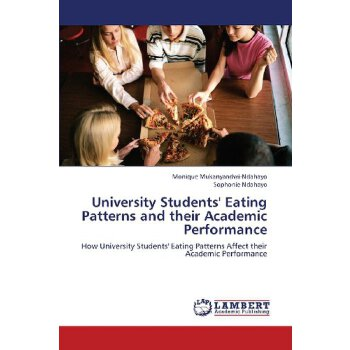 University Students' Eating Patterns and their Academic Performance: How University Students' Eating Patterns Affect their Academic Performance [ISBN: 978-3659398971] 美国发货无法退货,约五到八周到货