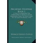 【预订】Arcadian Highway, Book 1: A Plan to Grubstake the Unemp