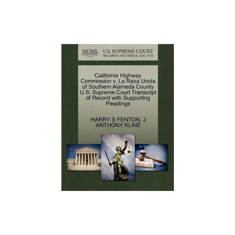 California Highway Commission v. La Raza Unida of Southern Alameda County U.S. Supreme Court Tran****** of Record with Supporting Pleadings [ISBN: 978-1270572800] 美国发货无法退货,约五到八周到货