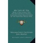 【预订】My Life at Sea: Being a Yarn Loosely Spun for the Purpo