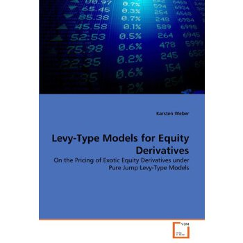 Levy-Type Models for Equity Derivatives: On the Pricing of Exotic Equity Derivatives under Pure Jump Levy-Type Models [ISBN: 978-3639348811] 美国发货无法退货,约五到八周到货