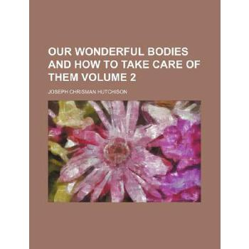 【预订】Our Wonderful Bodies and How to Take Care of Them Volume 2 9781151458599 美国库房发货,通常付款后3-5周到货!