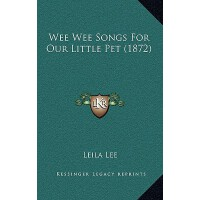 【预订】Wee Wee Songs for Our Little Pet (1872) 9781165187584