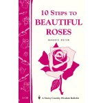 10 Steps to Beautiful Roses: Storey Country Wisdom Bulletin