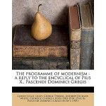 【预订】The Programme of Modernism: A Reply to the Encyclical o