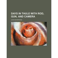 【预订】Days in Thule with Rod, Gun, and Camera 9780217815277