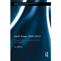 North Korea, 2009-2012: A Guide to Economic and Political D