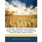 【预订】A Short Treatise on Forest-Trees, Aquaticks, Ever-Green