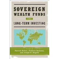 【预订】The Sovereign Wealth Funds and Long-Term Investing: A M