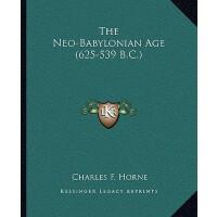 【预订】The Neo-Babylonian Age (625-539 B.C.) 9781162869971