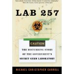 Lab 257: The Disturbing Story of the Government's Secret Ge