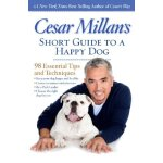 Cesar Millan's Short Guide to a Happy Dog: 98 Essential Tip