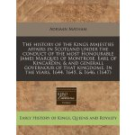 The history of the Kings Majesties affairs in Scotland unde