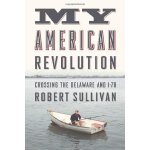 My American Revolution: A Modern Expedition Through History