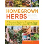 Homegrown Herbs: A Complete Guide to Growing, Using, and En