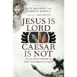 Jesus Is Lord, Caesar Is Not: Evaluating Empire in New Test