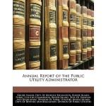 【预订】Annual Report of the Public Utility Administrator 97811