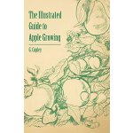 The Illustrated Guide to Apple Growing [ISBN: 978-144653765