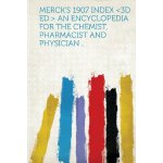Merck's 1907 Index  an Encyclopedia for the Chemist
