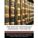【预订】The Baptist Missionary Magazine, Volume 26 978114240933