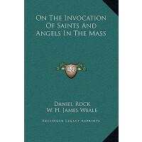 【预订】On the Invocation of Saints and Angels in the Mass 9781