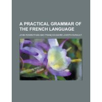 A practical grammar of the French language [ISBN: 978-12301