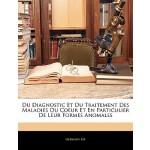 【预订】Du Diagnostic Et Du Traitement Des Maladies Du Coeur Et